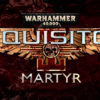[EARLY ACCESS] Warhammer 40,000: Inquisitor – Martyr