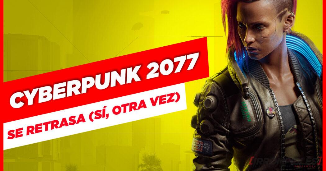 Cyberpunk 2077 se retrasa… y van…